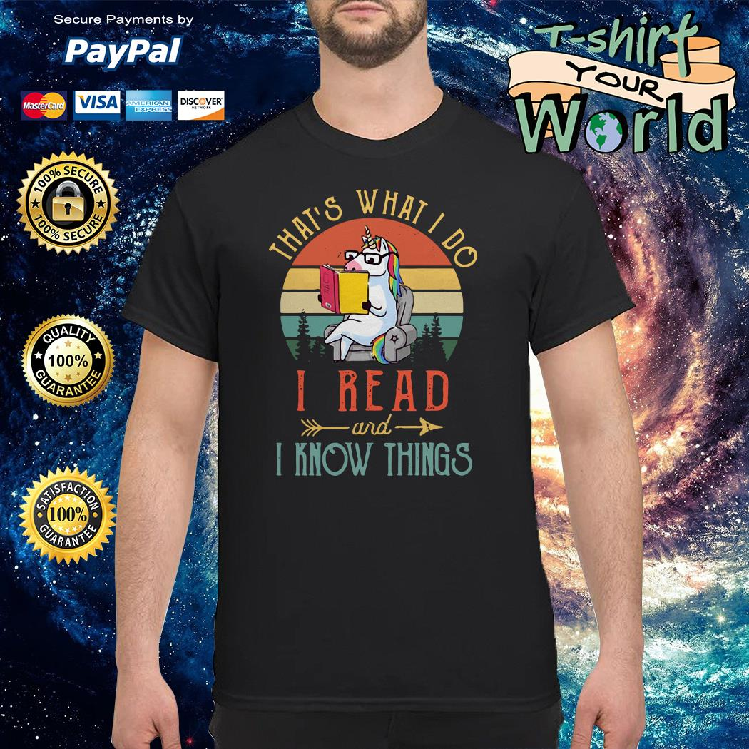 That's what I do I read and I know things shirt