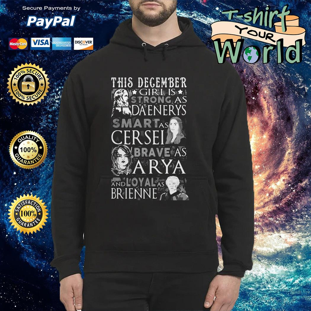 This december Girl is strong as daenerys game of thrones Hoodie