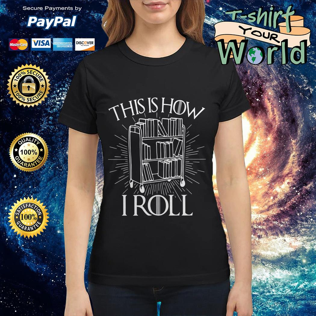 This is How I roll librarian GOT Ladies tee