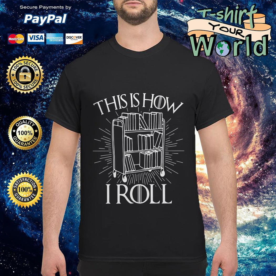 This is How I roll librarian GOT shirt