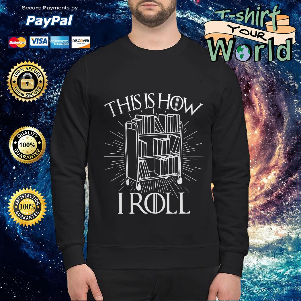 This is How I roll librarian GOT Sweater