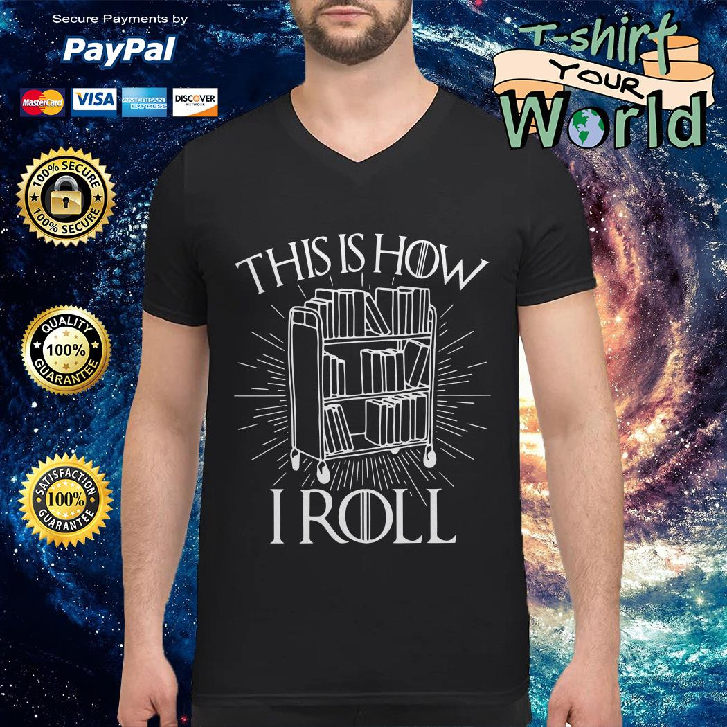 This is How I roll librarian GOT V-neck t-shirt