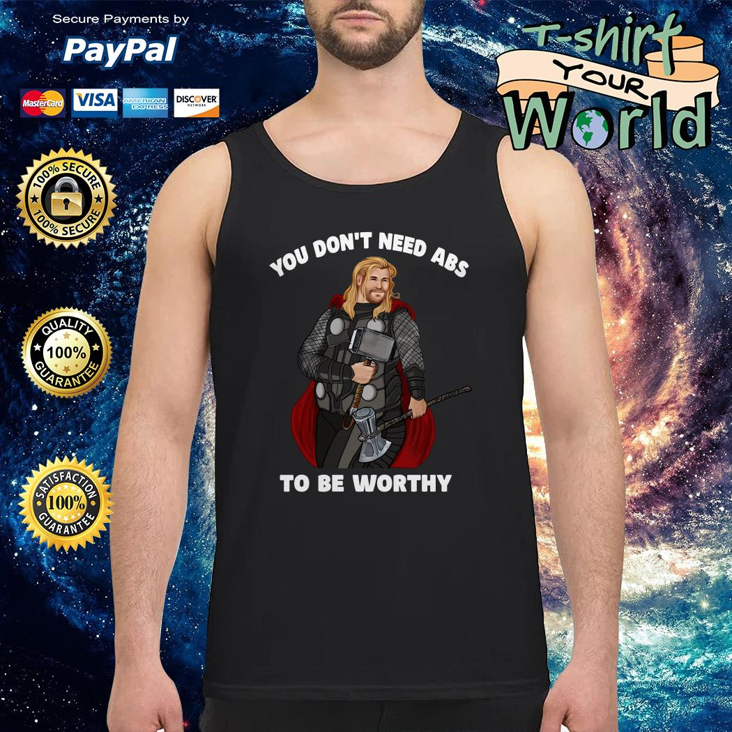 Thor you don't need abs to be worthy Tank top