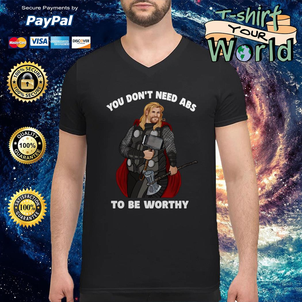 Thor you don't need abs to be worthy V-neck t-shirt