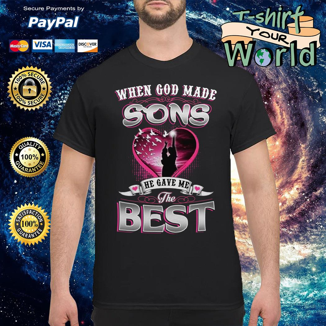 When god made sons he gave me the best mom shirt