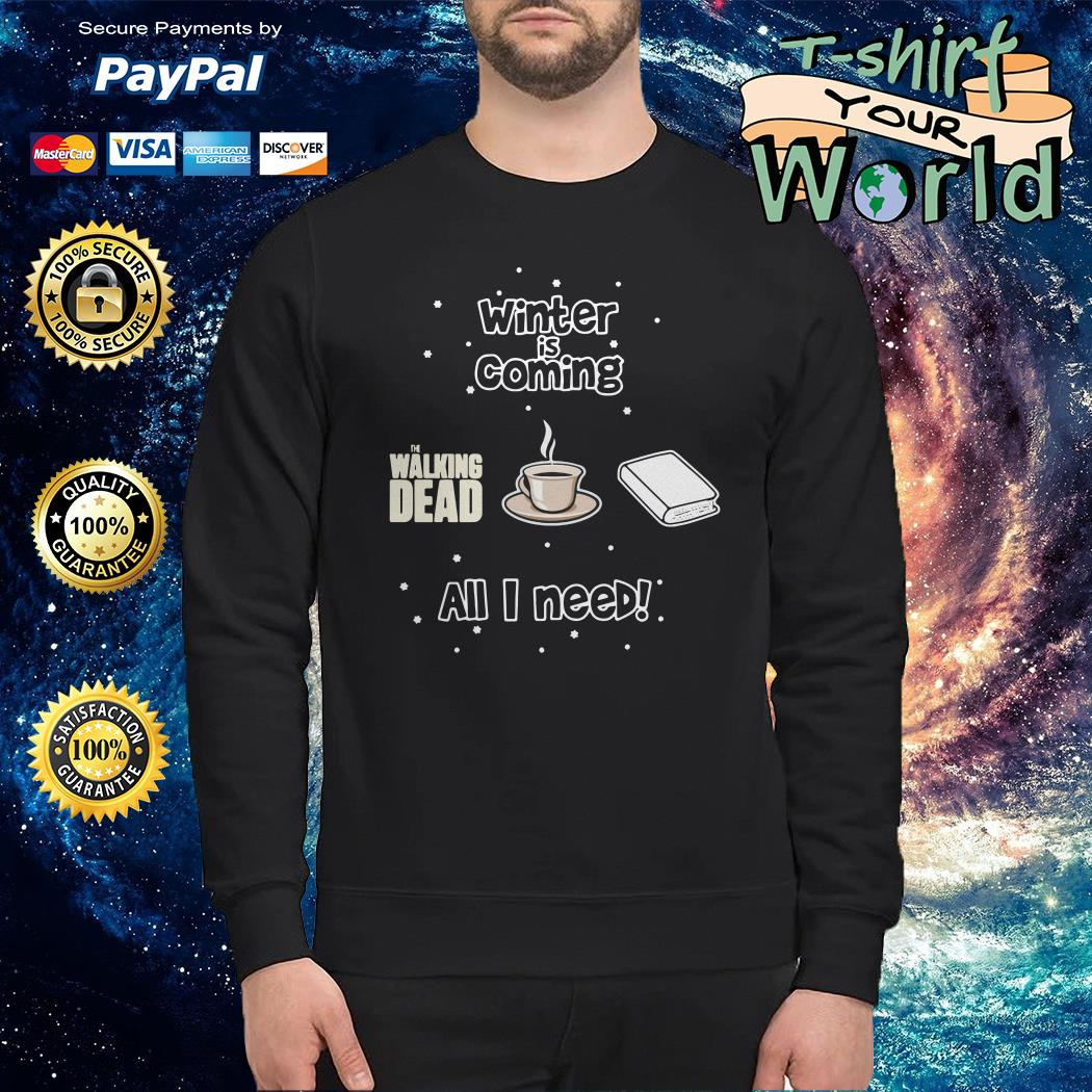 Winter is coming all i need is book coffee and the walking dead Sweater