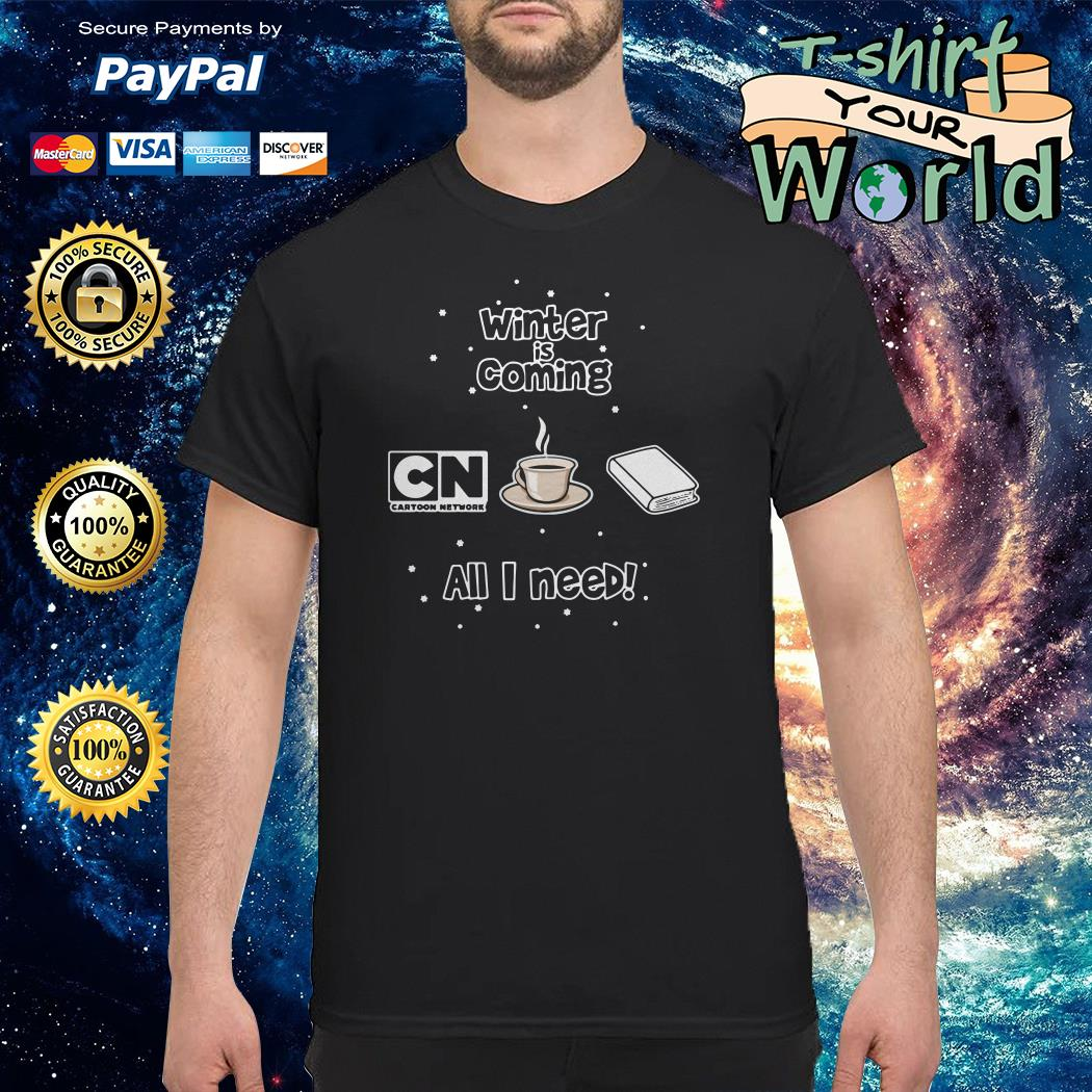 Winter is coming all i need is books coffee and cartoon network shirt