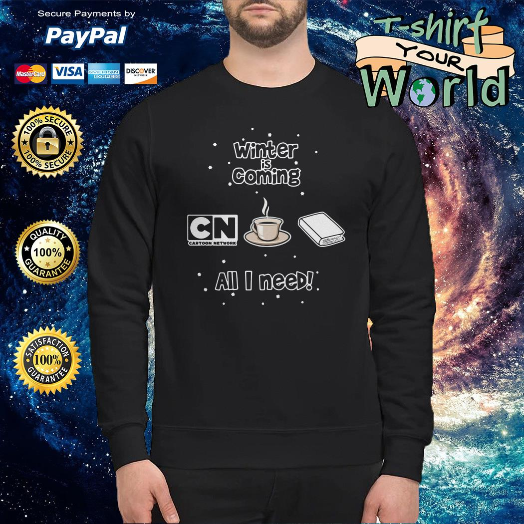 Winter is coming all i need is books coffee and cartoon network Sweater