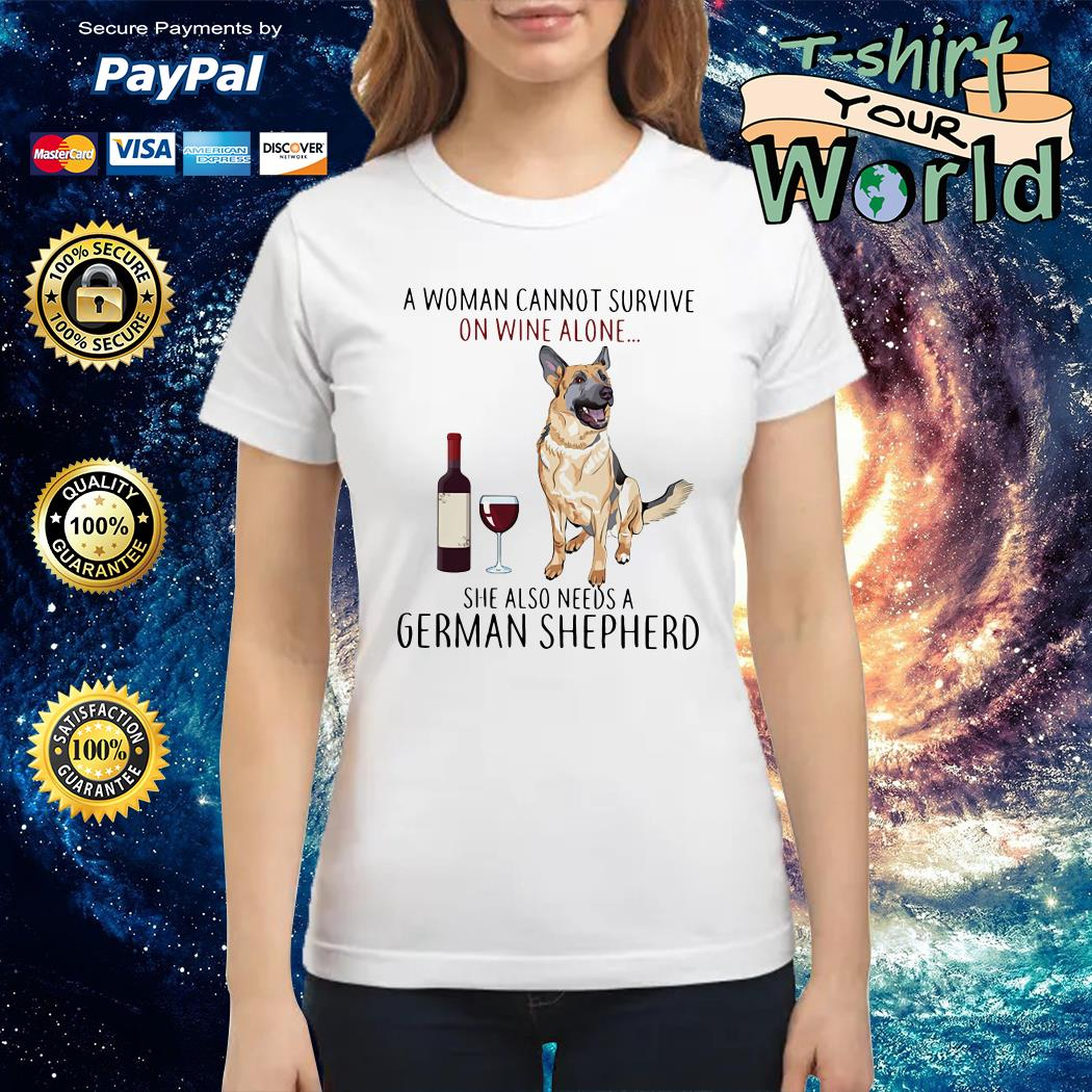 A woman cannot survive on wine alone she also need a German shepherd Ladies tee