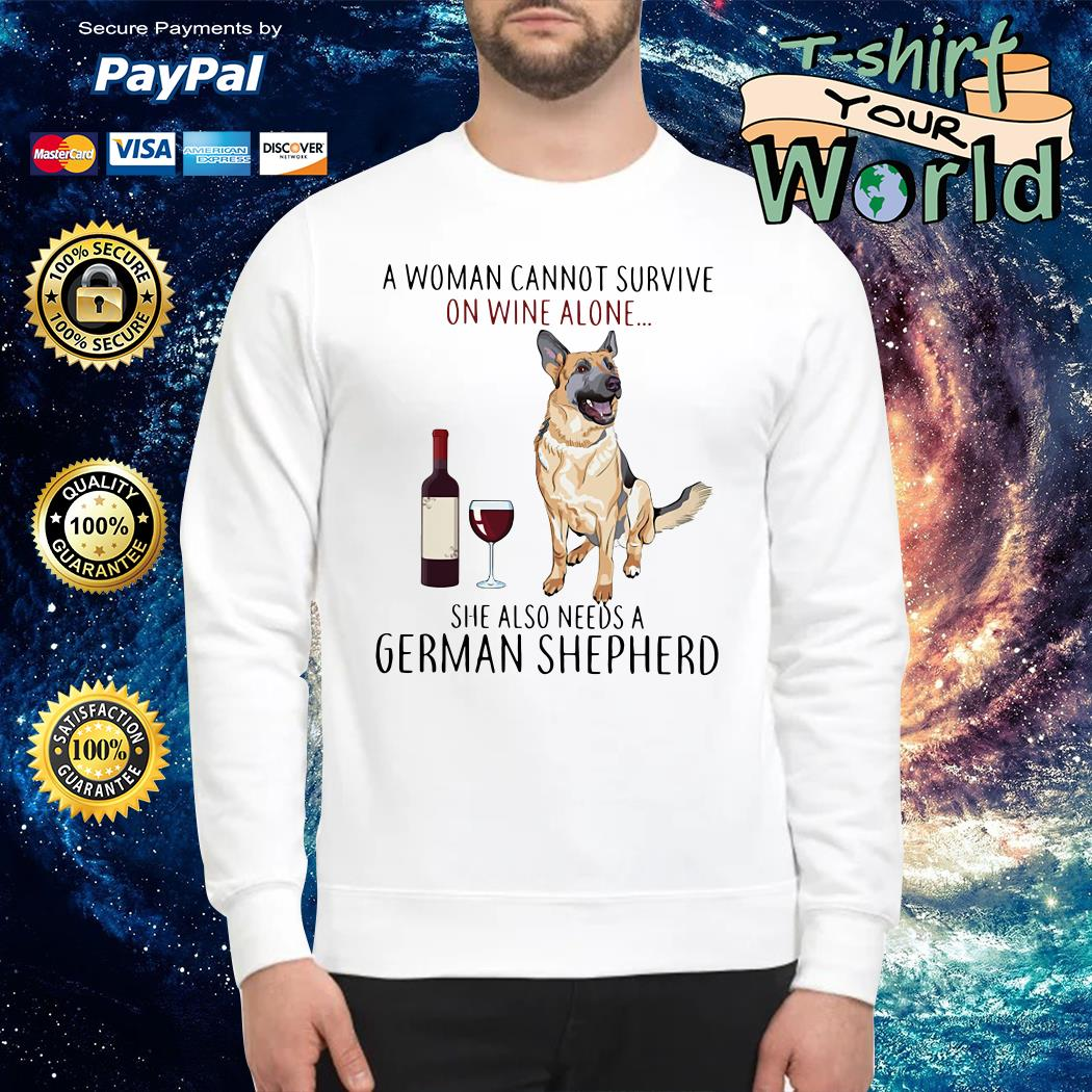 A woman cannot survive on wine alone she also need a German shepherd Sweater
