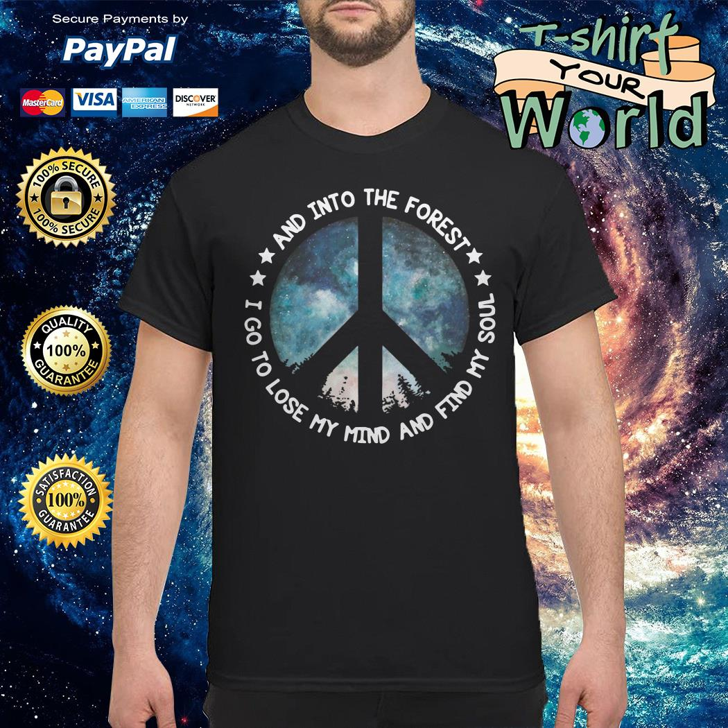 And into the forest I go to lose my mind and find my soul hippie peace shirt