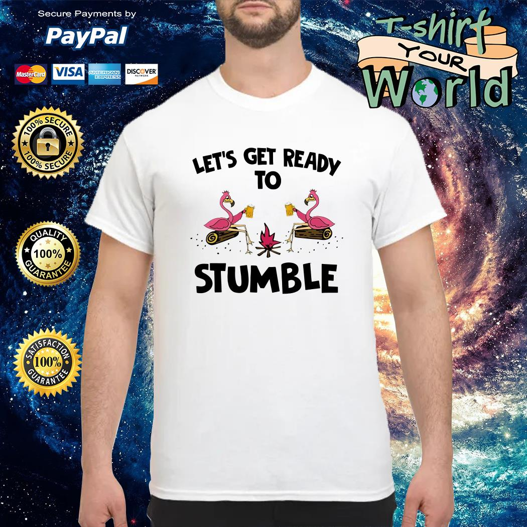 Beer Let is Get Ready to Stumble shirt