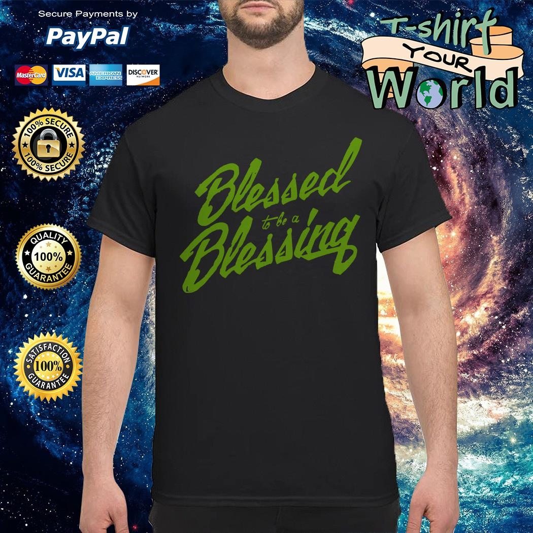 Blessed to be a Blessing shirt