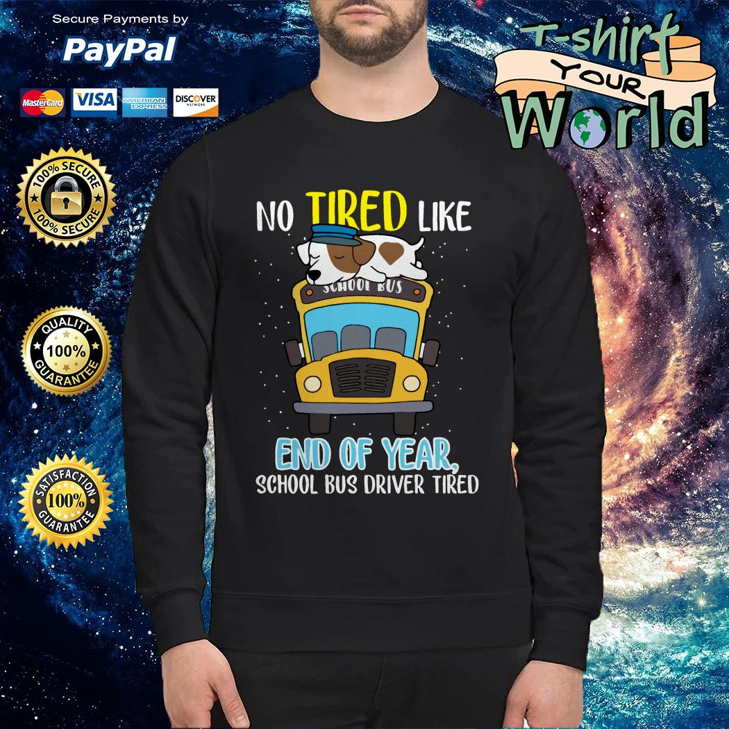 Dog School bus driver tired No tired like end of year Sweater