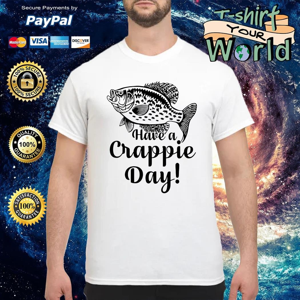 Fishing have a crappie day shirt