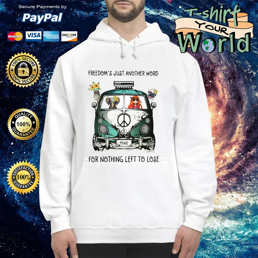 Freedom's just another word for nothing left to lose Hoodie