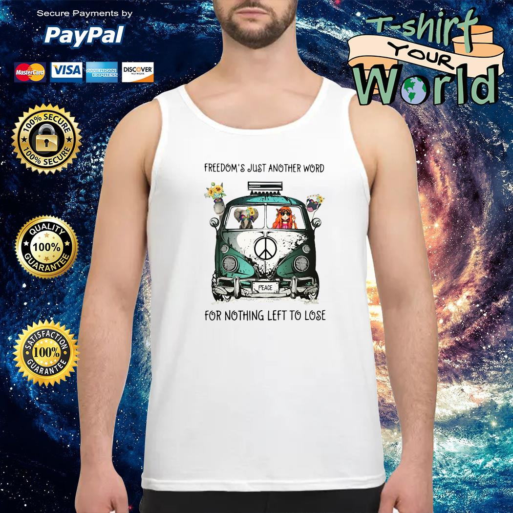 Freedom's just another word for nothing left to lose Tank top