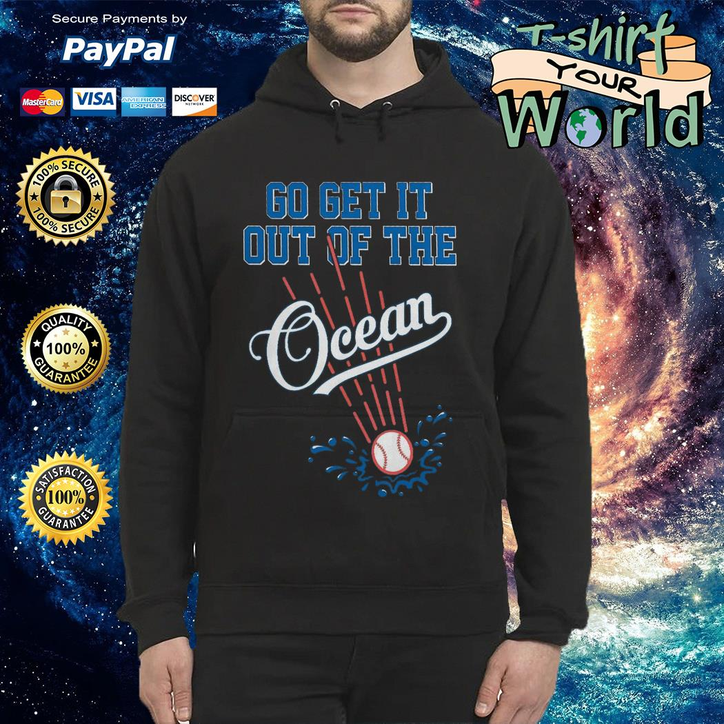 Go get it Out of The Ocean Dodgers Hoodie