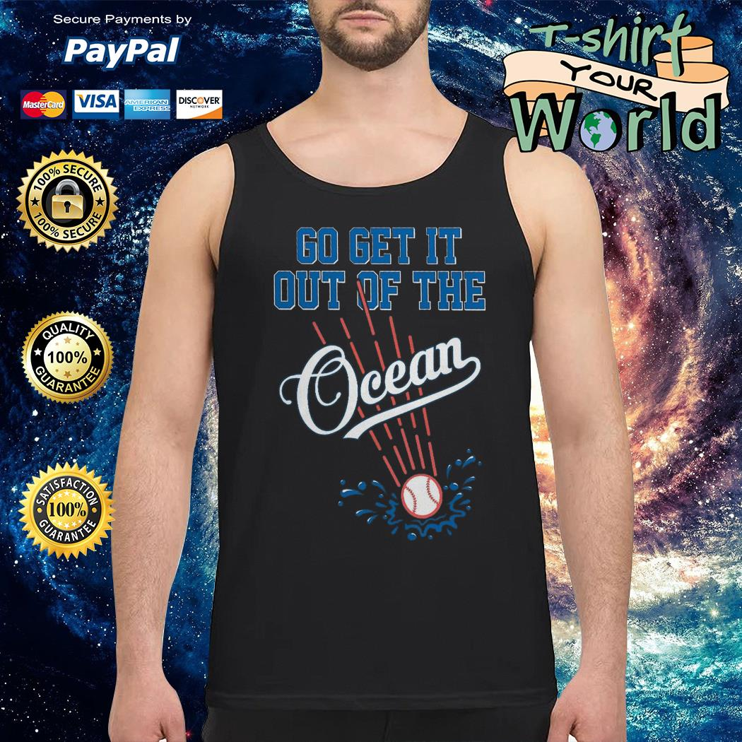 Go get it Out of The Ocean Dodgers Tank top
