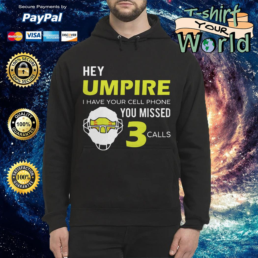 Hey umpire I have Your cell phone You missed calls Hoodie