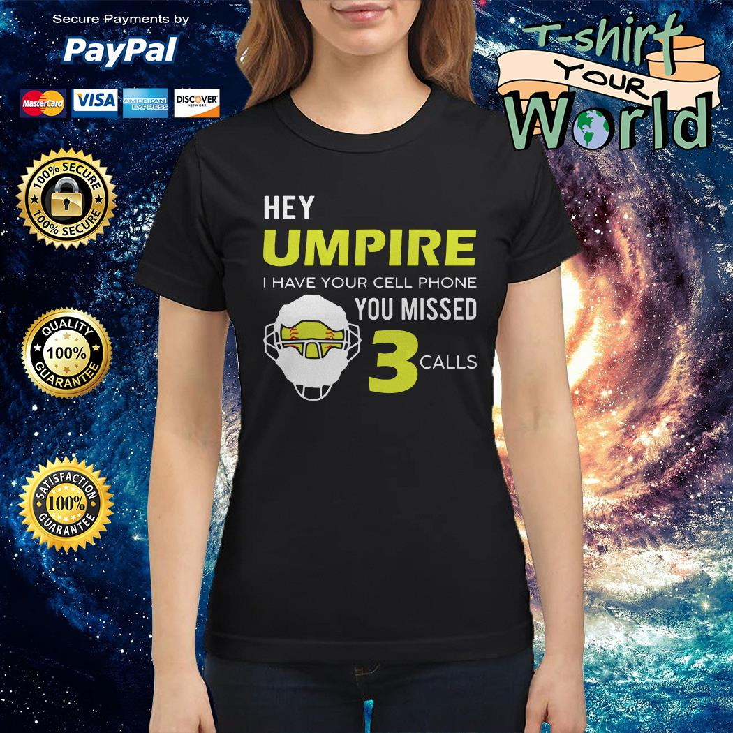 Hey umpire I have Your cell phone You missed calls Ladies tee