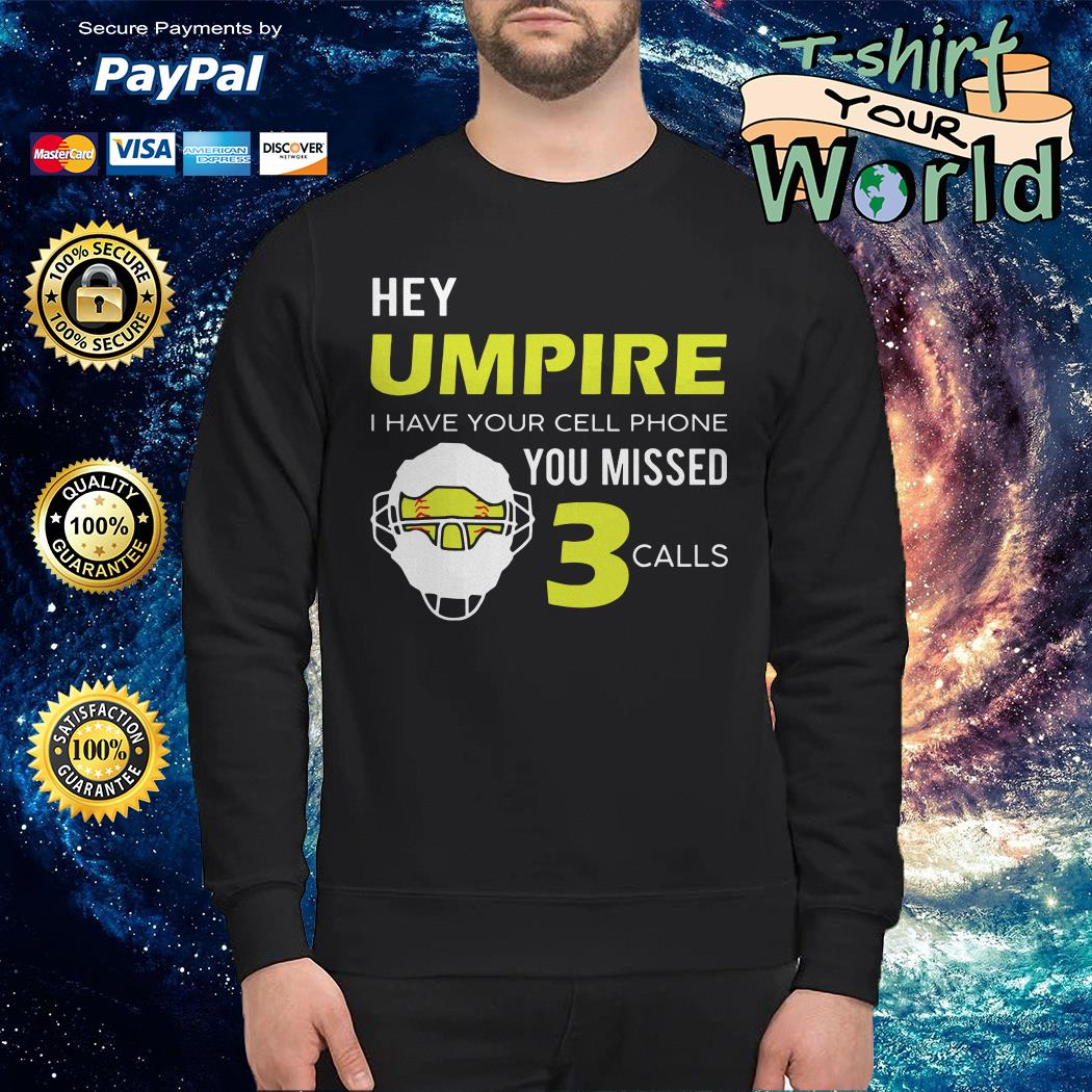 Hey umpire I have Your cell phone You missed calls Sweater