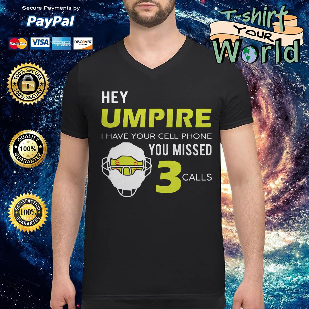 Hey umpire I have Your cell phone You missed calls V-neck t-shirt