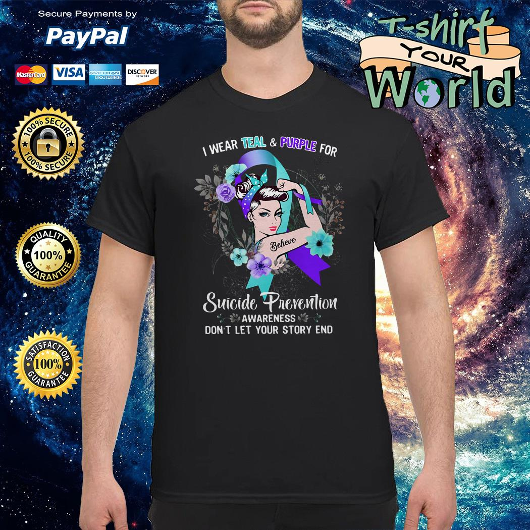 I wear teal and purple for believe suicide prevention awareness don't let your story end shirt