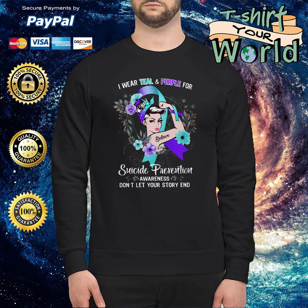 I wear teal and purple for believe suicide prevention awareness don't let your story end Sweater
