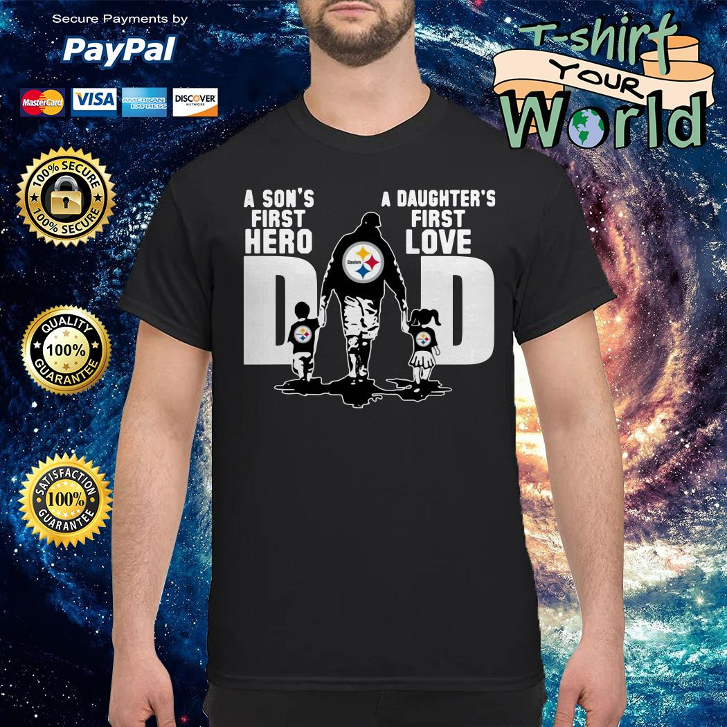 Ittsburgh steelers dad a son's first hero a daughter's first love shirt