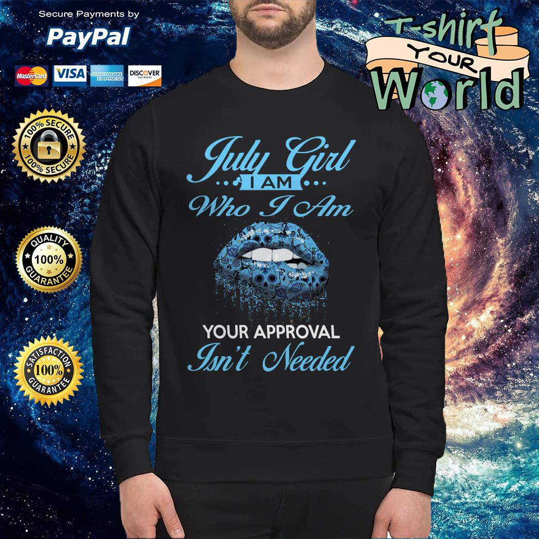July girl I am who I am Your approval Isn't needed Sweater