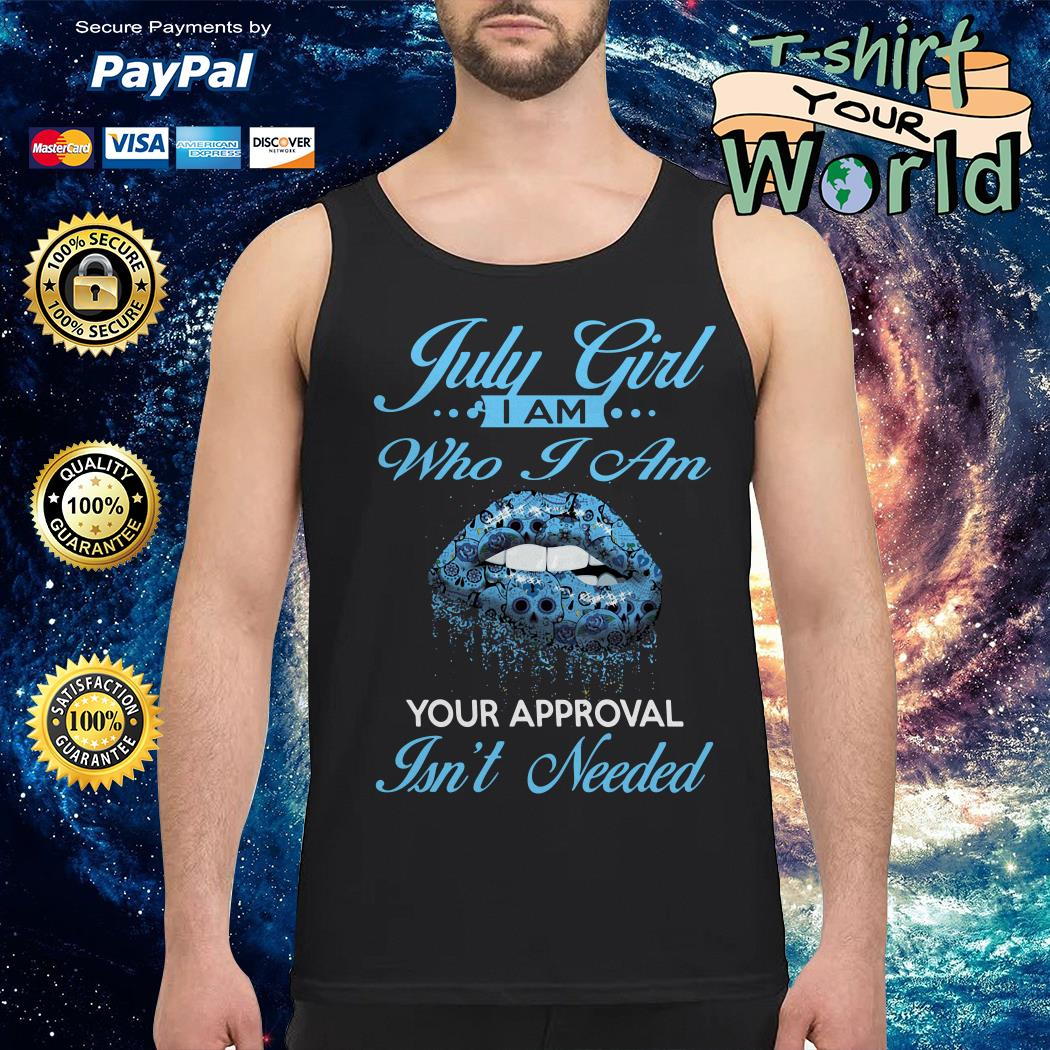 July girl I am who I am Your approval Isn't needed Tank top