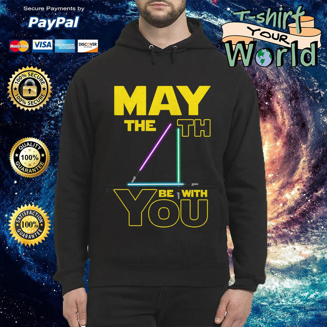 May The 4th Be With You Hoodie