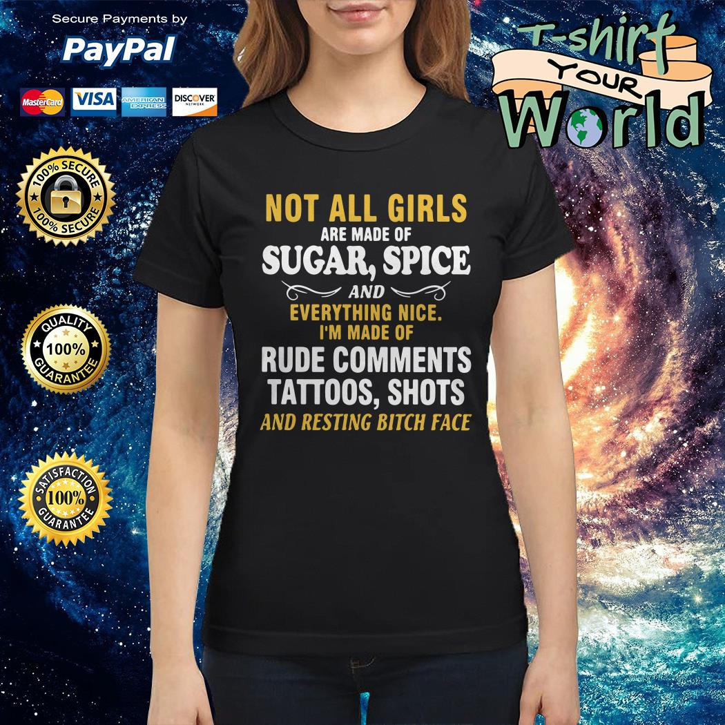 Not all girls are made of Sugar spice and Everything nice Ladies tee