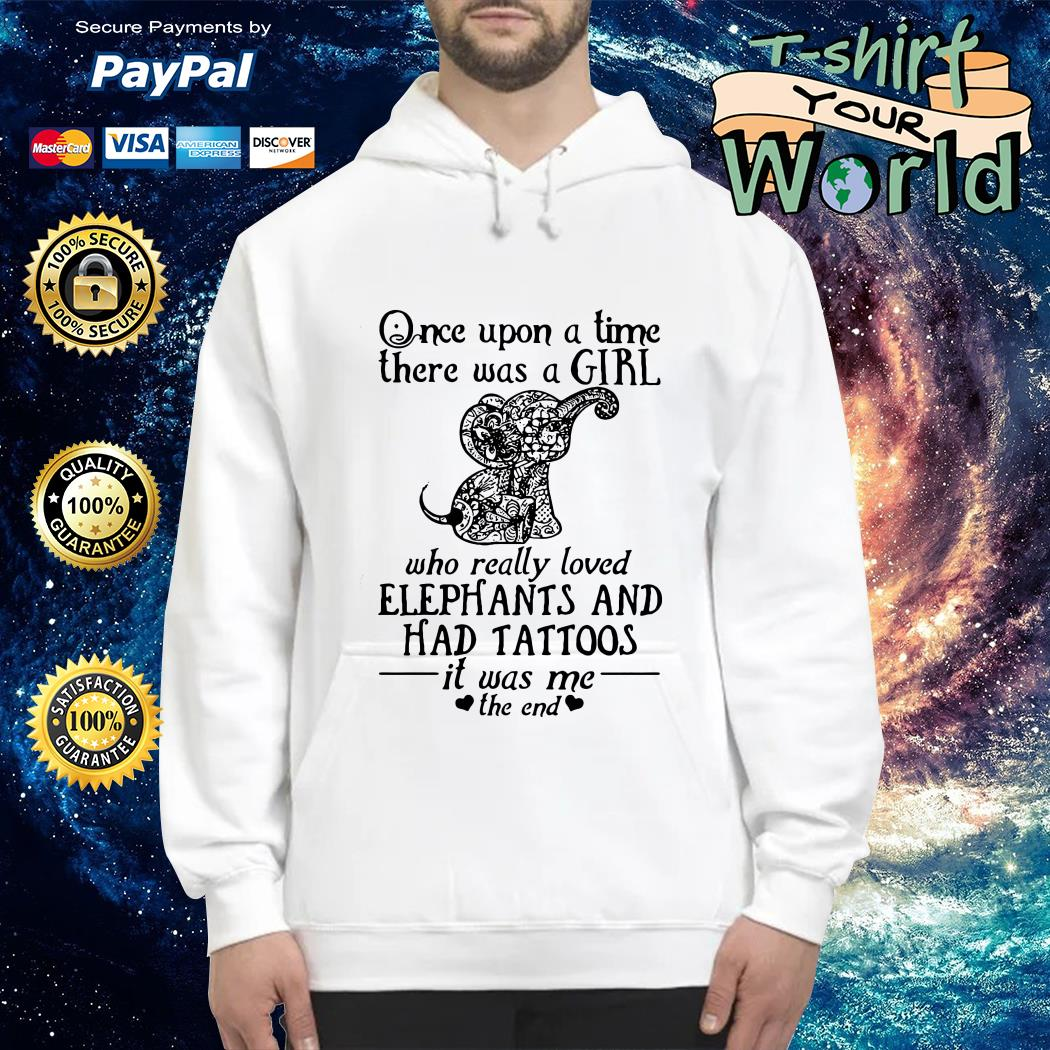Once upon a time a girl who really loved elephants & had tattoos it was me the end Hoodie
