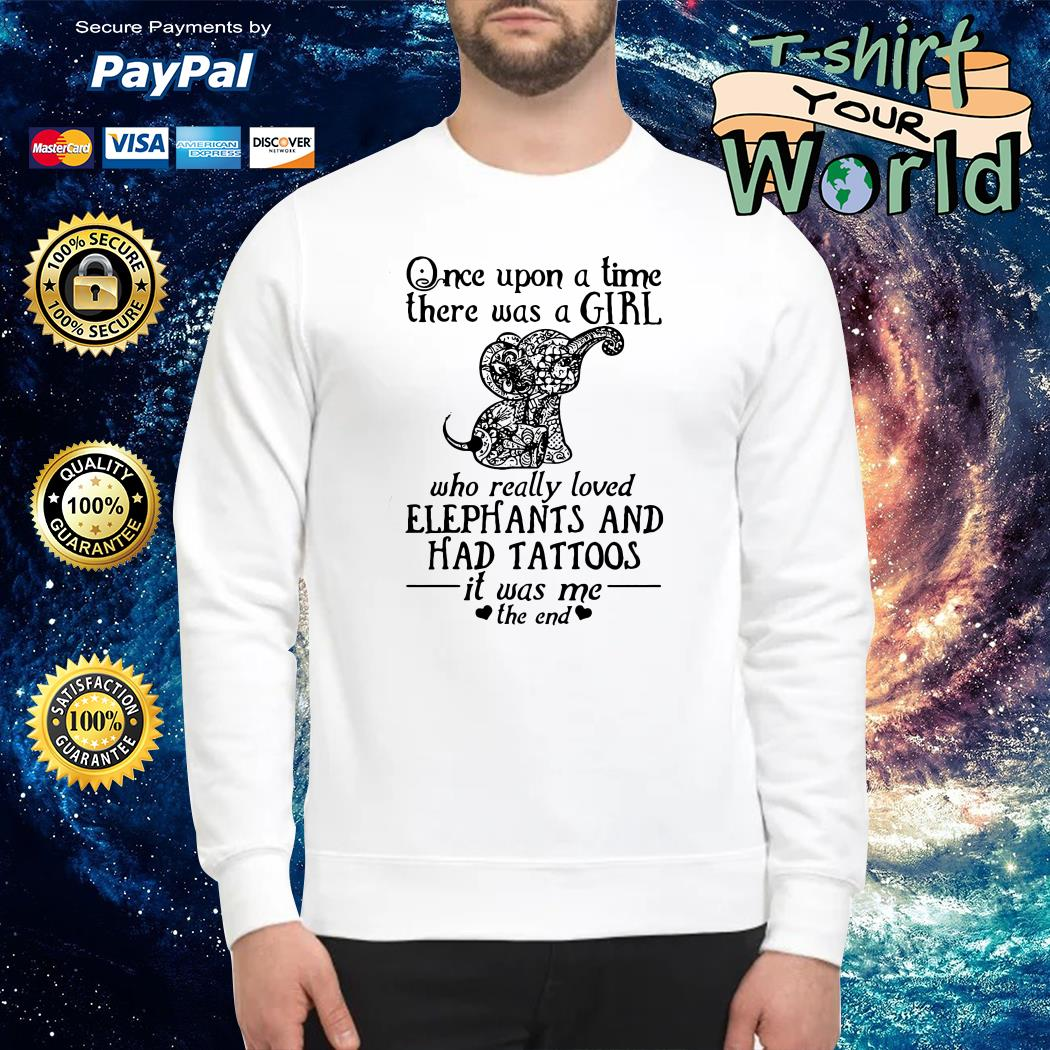 Once upon a time a girl who really loved elephants & had tattoos it was me the end Sweater