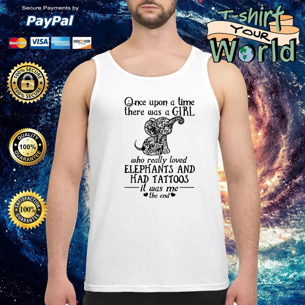 Once upon a time a girl who really loved elephants & had tattoos it was me the end Tank top