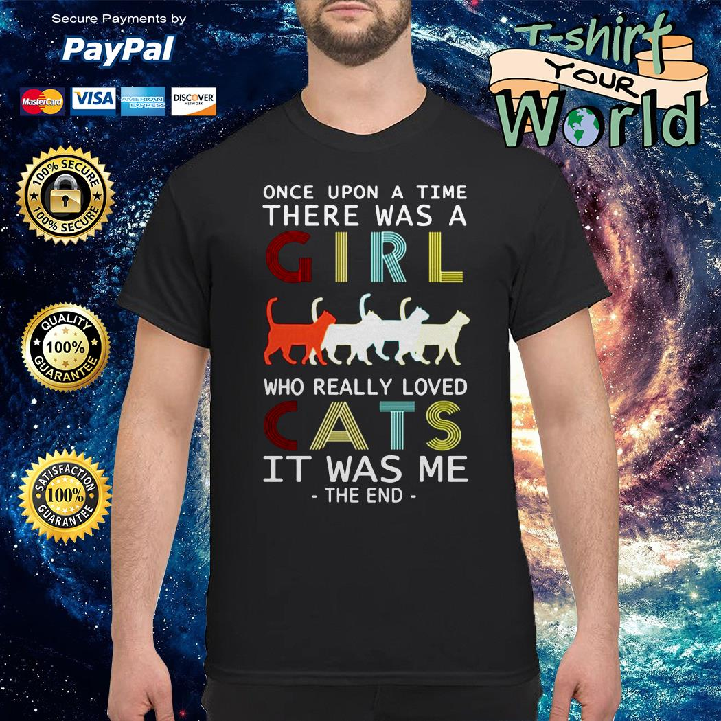 Once upon a time there was a girl who really loved Cats it was me shirt
