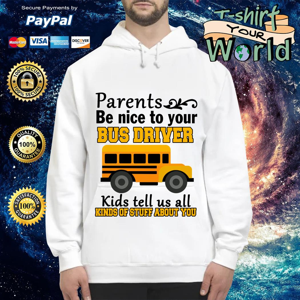 Parents be nice to the bus driver kids tell us all kind of stuff Hoodie