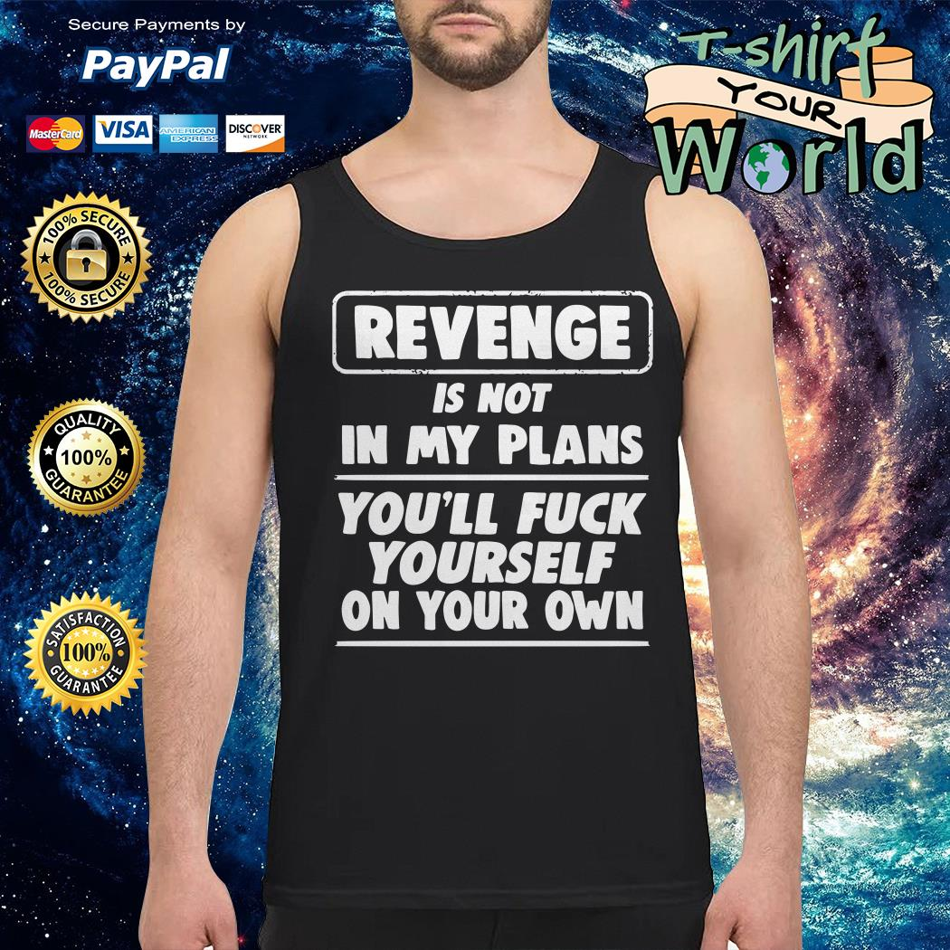 Revenge is not in My plans Tank top
