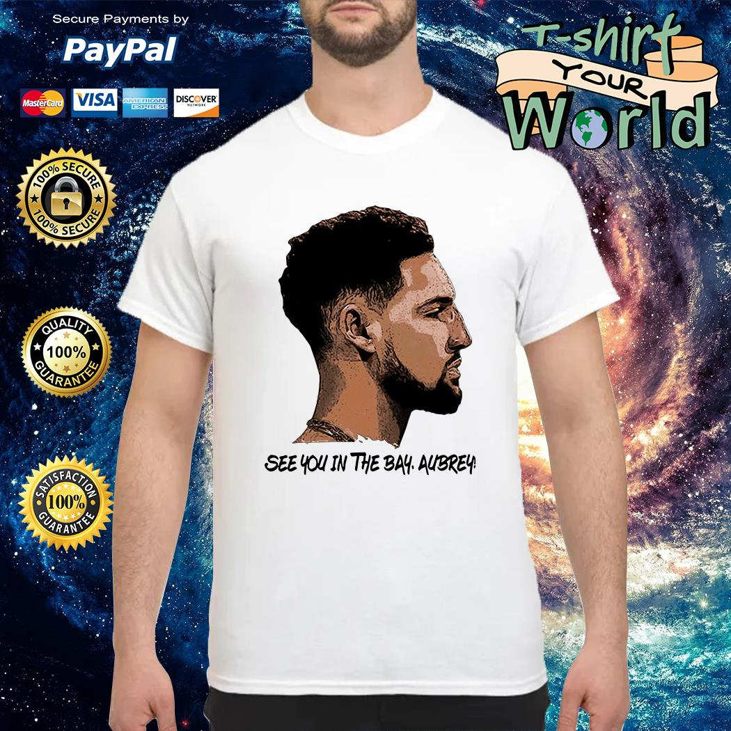 Klay Thompson See You in the Bay Aubrey shirt