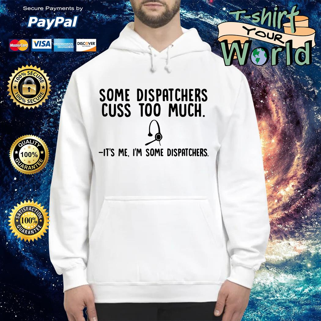 Some dispatchers cuss too much it's me I'm some dispatchers Hoodie