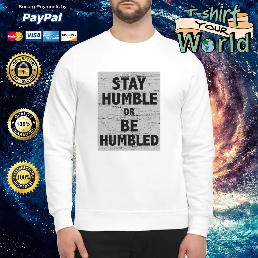 Stay humble or be humbled Sweater