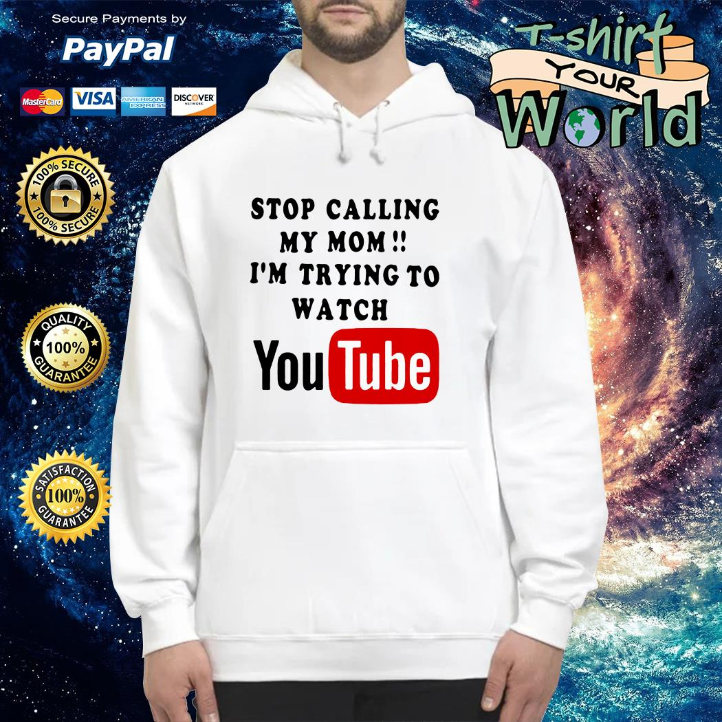 Stop calling my mom i'm trying to watching youtube Hoodie
