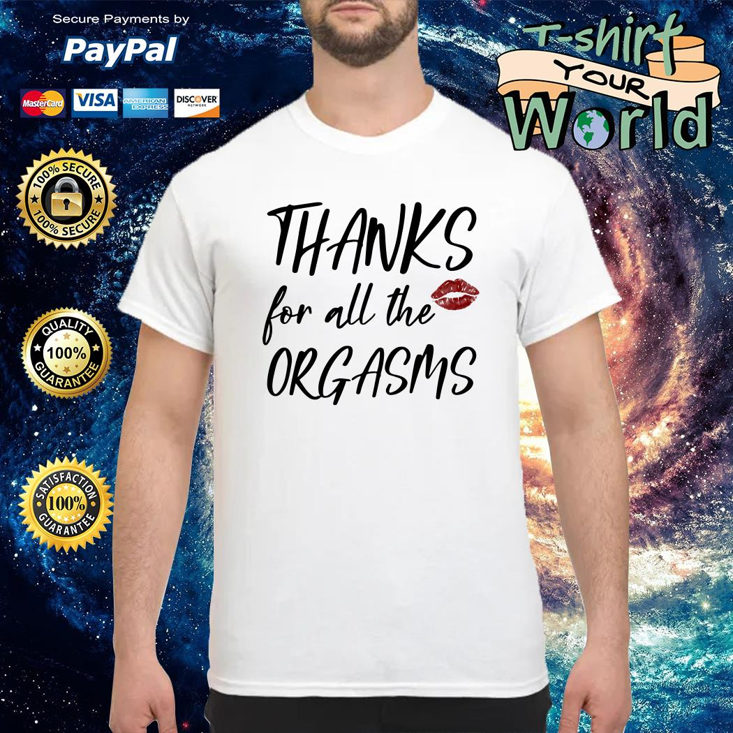 Thanks for all the orgasms shirt