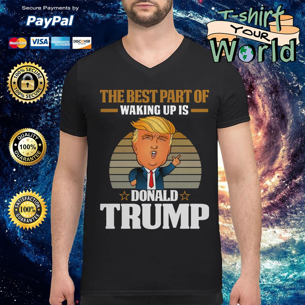 The best part of waking up is donald trump V-neck t-shirt