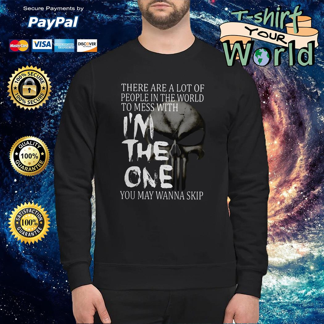 There are a lot of people in the world to mess with I'm the one you may wanna skip Sweater