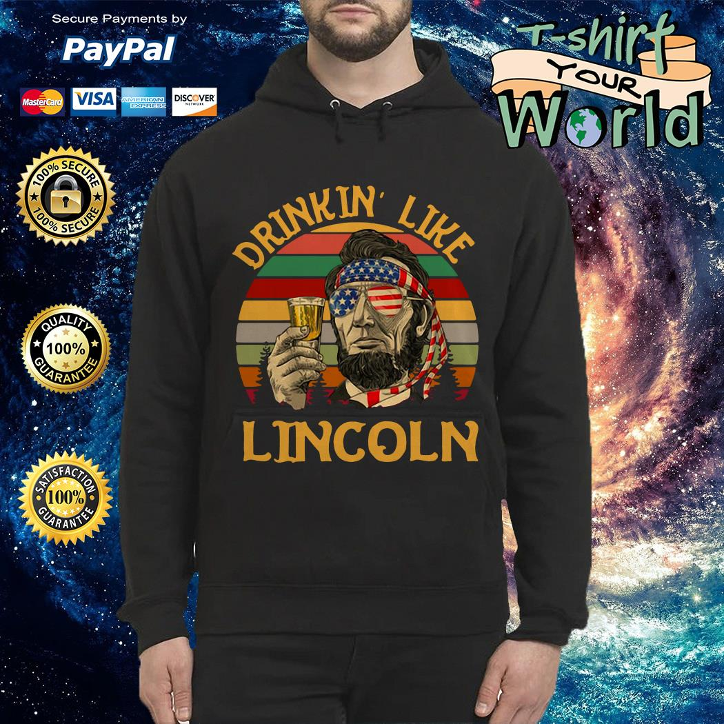 Vintage drinkin' like lincoln independence day Hoodie