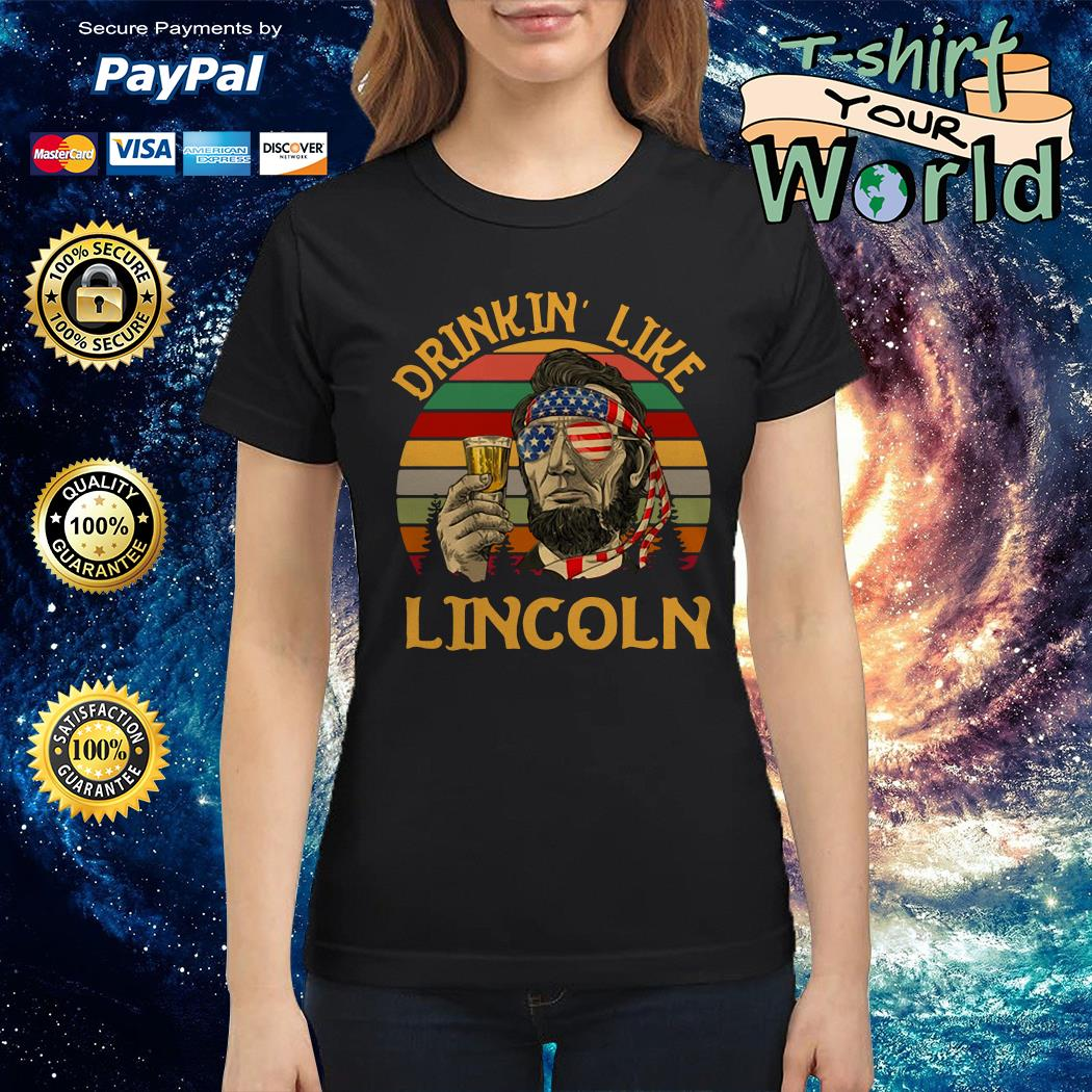 Vintage drinkin' like lincoln independence day Ladies tee