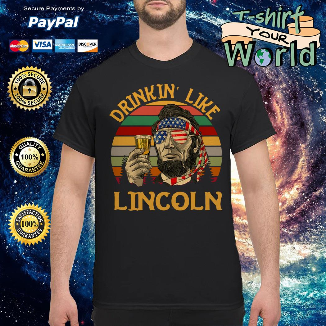 Vintage drinkin' like lincoln independence day shirt